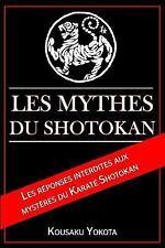 Les Mythes du Shotokan : Les Réponses Interdites Aux Mystères du Karaté...