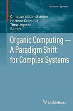 Organic Computing a Paradigm Shift for Complex Systems (Autonomic Systems), , Us