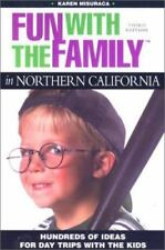 Fun with the Family in Northern California: Hundreds of Ideas for Day Trips with