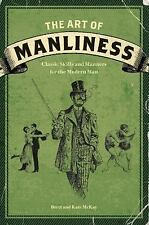 The Art of Manliness: Classic Skills and Manners for the Modern Man: By McKay...