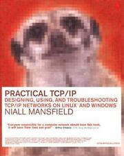 Practical TCP/IP: Designing, Using, and Troubleshooting TCP/IP Networks on