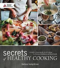 Secrets of Healthy Cooking: A Guide to Simplifying the Art of Heart Healthy and