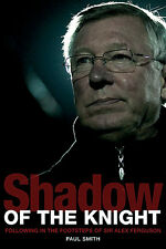 Shadow of the Knight - Following in the Footsteps of Sir Alex Ferguson - book
