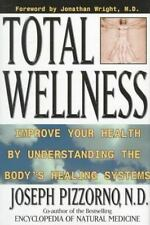 Total Wellness: Improve Your Health by Understanding the Body's Healing Systems,