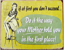 If at first You Don't Succeed Do..Your Mother TIN SIGN retro metal poster 1950