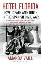 Hotel Florida: Truth, Love and Death in the Spanish Civil War, Vaill, Amanda, Ne