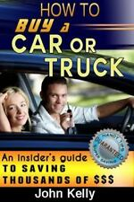 How to Buy a Car or Truck: An Insider's Guide to Saving Thousands of $$$ (Paperb