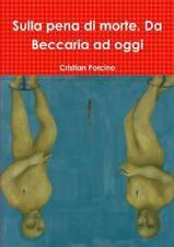 Sulla Pena Di Morte. Da Beccaria Ad Oggi by Cristian Porcino (2014, Paperback)