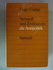 Hugo Fischer  VERNUNFT  UND  ZIVILISATION:  DIE  ANTIPOLITIK  1971  Erstausgabe