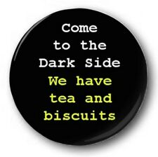 "COME TO THE DARK SIDE (WE HAVE TEA & BISCUITS) - 25mm 1"" Button Badge - Novelty"