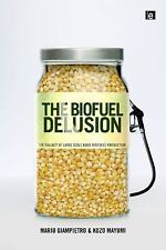 The Biofuel Delusion: The Fallacy of Large Scale Agro-Biofuels Production, Ravet