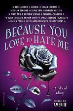 Because You Love to Hate Me : 13 Tales of Villainy by Ameriie (2017, Hardcover)
