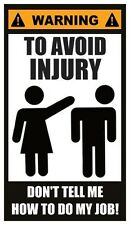 Fridge Magnet: WARNING - TO AVOID INJURY (Don't Tell Me How To Do My Job!)