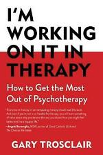 I'm Working on it in Therapy: How to Get the Most Out of Psychotherapy by Gary T
