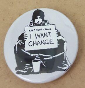 Banksy I want change White 1.5 inch  Pin Back Badge.  *