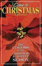 Come to Christmas : The Customs of the Advent and Christmas Season (1993,...