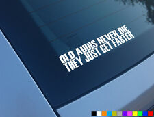OLD AUDI NEVER DIE THEY JUST GET FASTER FUNNY CAR STICKER DECAL A3 S3 A4 RS4 TT
