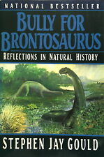 Gould: Bully for Brontosaurus: Reflections in Natural History (W.W. Norton,1992)