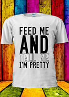 Feed Me And Tell Me I'm Pretty Funny T-shirt Vest Tank Top Men Women Unisex 2009