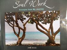 Soul Work : Excerpts from My Journey by Jan Hice (Travel, Photography, 08) - NEW