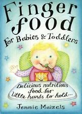 Finger Food for Babies & Toddlers: Delicious Nutritious Food for Little Hands to