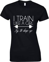 I Train Like A Girl Try To Keep Up, Ladies Printed T-Shirt
