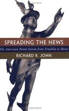 Spreading the News: The American Postal System from Franklin to Morse by John,