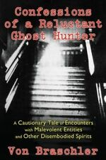 Confessions of a Reluctant Ghost Hunter: A Cautionary Tale of Encounters with...