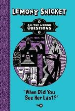 When Did You See Her Last? All The Wrong Questions - Lemony Snicket Book