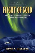 Flight of Gold : Two Pilot's True Adventure Discovering Alaska's Legendary...