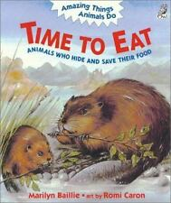 Time to Eat: Animals Who Hide and Save Their Food (Amazing Things Animals Do) B