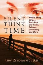 Silent Think Time : How to Bring Virtues Back into Our Home, Schools,...