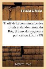 Traite de la Connoissance des Droits et des Domaines du Roy, et de Ceux des...