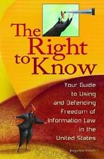 The Right to Know: Your Guide to Using and Defending Freedom of-ExLibrary