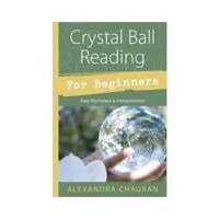 Crystal Ball Reading for Beginners by Alexandra Chauran (author)