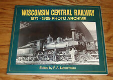 Wisconsin Central Railway 1871-1909 Photo Archive Book P.A. Letourneau