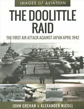 The Doolittle Raid The First Air Attack Against Japan, April 1942 9781526758224