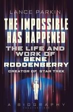 The Impossible Has Happened: The Life and Work of Gene Roddenberry, Creator of S