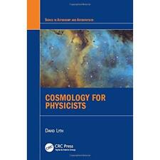 Cosmology for Physicists (Series in Astronomy and Astro - Hardcover NEW David Ly