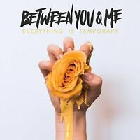 Between You and Me - Everything Is Temporary [CD]