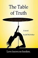 The Table of Truth : Love knows no Borders by Jeff McArthur (2009, Paperback)