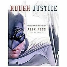 Rough Justice: The DC Comics Sketches of Alex Ross by Ross, Alex