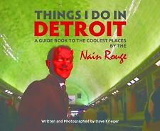 Things I Do in Detroit : A Guide Book to the Coolest Places by the Nain Rouge...