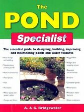 The Pond Specialist: The Essential Guide to Designing, Building, Improving and,
