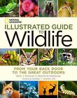 National Geographic Illustrated Guide to Wildlife: From Your Back Door to the Gr