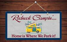 "596HS Redneck Campin' Home Is Where We Park 5""x10"" Aluminum Hanging Novelty Sign"