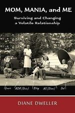 Mom, Mania, and Me : Surviving and Changing a Volatile Relationship by Diane...