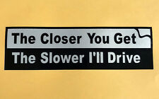 Reflective Car Sticker The Closer You Get The Slower I'll Drive H:4.3cm W:15cm