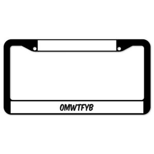 SignMission Omwtfyb Plastic License Plate Frame, License Tag Holder