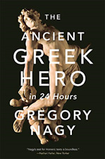 The Ancient Greek Hero in 24 Hours by Gregory Nagy 9780674241688 |